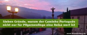 7 Gründe, warum der Caminho Português nicht nur für Pilgerneulinge eine Reise wert ist